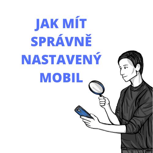 Jak mít správně nastavený mobil